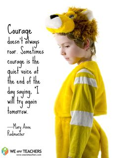 """Courage doesn't always roar. Sometimes its the quiet voice at the end of the day saying """"I will try again tomorrow.""""--Mary Ann R."""