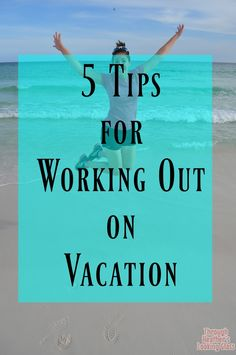Tips for Working out while you are on Vacation - Through Heather's Looking Glass