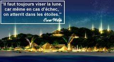 Il faut toujours viser la lune, car même en cas d'échec, on atterrit dans les étoiles, Oscar Wilde, changer de vie