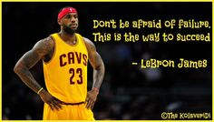 Don 39 t be afraid of failure This is the way to succeed LeBron James