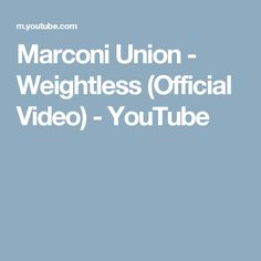 Marconi Union - Weightless (Official Video) - YouTube