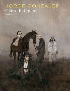 CHÈRE PATAGONIE, JORGE GONZALEZ, DUPUIS AIRE LIBRE, #BD #romangraphique : Excellente lecture !