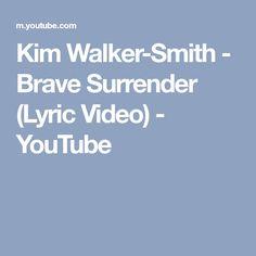Kim Walker-Smith - Brave Surrender (Lyric Video) - YouTube