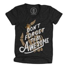 """""""Don't Forget to Be Awesome"""""""