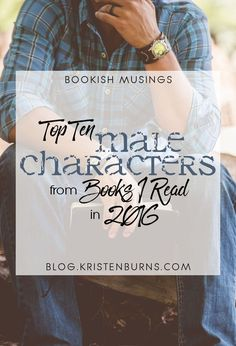 Bookish Musings: Top Ten Male Characters from Books I Read in 2016 | reading, books