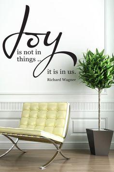 Joy Is Not In Things... It Is In Us. - Richard Wagner - Wall Sticker. http://walliv.com/joy-is-not-in-things-it-is-in-us-richard-wagner-wall-sticker-decal