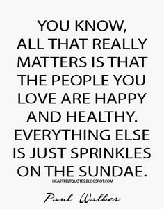 Heartfelt Quotes: All that really matters is that the people you love are happy and healthy