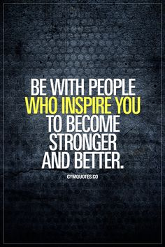 Be with people who inspire you to become stronger and better. Surround yourself with positive people who have a positive impact on you and your life. #gymmotivation #gymquotes #fitfam #fitnessmotivation #bebetter #gymaddict www.gymquotes.co
