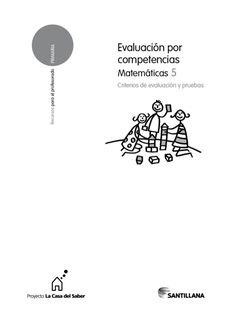 Evaluación por competencias de Matemáticas 5 es una obra colectiva concebida, diseñada y creada en el departamento de Edic...