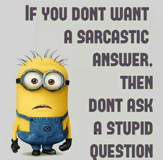 Sarcastic answer rule #1!