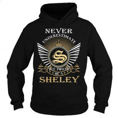 Never Underestimate The Power of a SHELEY - Last Name, Surname T-Shirt - #shirt prints #hoodies