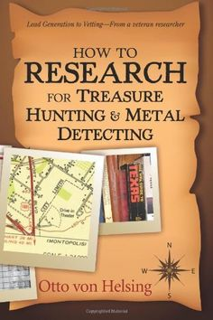 How to Research for Treasure Hunting and Metal Detecting: From Lead Generation to Vetting by Otto von Helsing, http://www.amazon.com/dp/1480186775/ref=cm_sw_r_pi_dp_0dkOsb0E6QY60