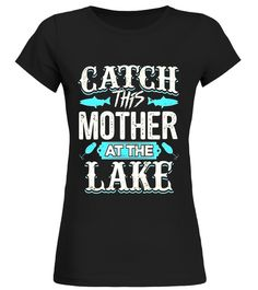 699eadaf Catch this Mother at the Lake Summer T-Shirt . Special Offer, not