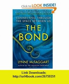 The Bond Connecting Through the Space Between Us (9781439157947) Lynne McTaggart , ISBN-10: 1439157944  , ISBN-13: 978-1439157947 ,  , tutorials , pdf , ebook , torrent , downloads , rapidshare , filesonic , hotfile , megaupload , fileserve