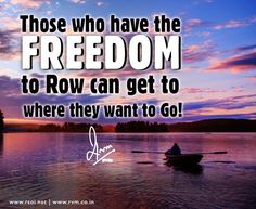 Those who have the FREEDOM to Row can get to where they want to Go!-RVM