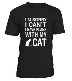 I'm Sorry I Can't I Have Plans With My Cat: Cool Cat T-Shirt - Limited Edition