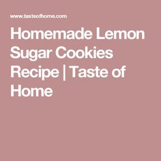 Homemade Lemon Sugar Cookies Recipe | Taste of Home
