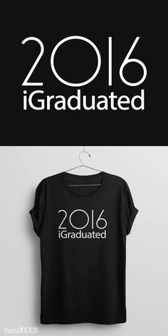 i Graduated | Class of 2016 Graduation Gift T-shirt. College or High School Grad Shirt. Mens or Womens Tee.