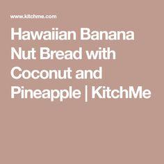 Hawaiian Banana Nut Bread with Coconut and Pineapple | KitchMe