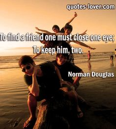 """To find a friend one must close one eye. To keep him two.""  #Inspirational #Friendship #Friends #picturequotes  View more #quotes on http://quotes-lover.com"