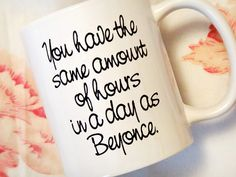11oz Coffee Mug - You have the same amount of hours in a day as Beyonce. - Girl Motivation - Gifts for her - Birthday Gift - Valentines Day on Etsy, $16.00