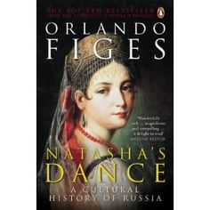 Natasha's Dance: A Cultural History of Russia by Orlando Figes, History Professor London. Moving chapter/passage about meaning of religous values, experience/feeling in culture. Ad Hoc, Ap World History, History Books, 8th Grade Reading List, Great Books, My Books, Orlando, Dance 4, Russian Culture