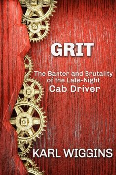 GRIT - The Banter and Brutality of the Late-Night Cab Driver English Lads, Cab Driver, Indie Books, Self Publishing, Late Nights, Book Lists, Free Ebooks, No Time For Me, This Book