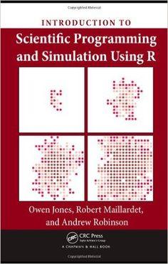 Introduction to Scientific Programming and Simulation Using R  Jones, Owen Boca Raton [etc.] : CRC Press, 2009 Novedades Septiembre 2016