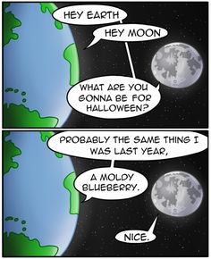 Earth and Moon's Halloween Costumes [Comic] - Funny Quotes Funny Shit, Crazy Funny Memes, Stupid Memes, Funny Relatable Memes, Funny Texts, Funny Jokes, Hilarious, Funny Stuff, Funny Sarcasm