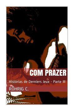 Com prazer: Historias de Derniers Jeux Parte III por C. Röhrig, http://www.amazon.com.br/dp/B00J1MVV42/ref=cm_sw_r_pi_dp_Y41ttb1RTAT7J