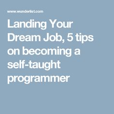 Landing Your Dream Job, 5 tips on becoming a self-taught programmer