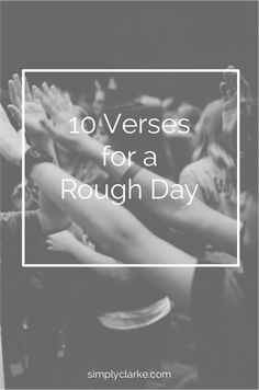 10 Verses for a Rough Day - Simply Clarke #verses