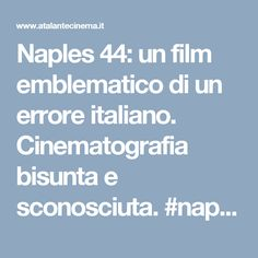 Naples 44: un film emblematico di un errore italiano. Cinematografia bisunta e sconosciuta. #naples44 #Napoli #cinema