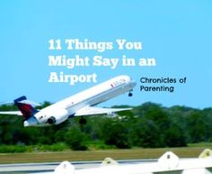 Things you might say in airport   Parenting Humor   Traveling with Kids