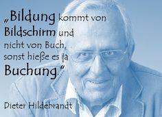 """""""Bildung kommt von Bildschirm und nicht von Buch, sonst hieße es ja Buchung."""" - Dieter Hildebrandt (1927-2013), deutscher Kabarettist, Schauspieler und Buchautor. #bildung #zitatdestages #zitat"""