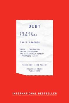 Debt: The First 5,000 Years by David Graeber,http://www.amazon.com/dp/1612191290/ref=cm_sw_r_pi_dp_.eZHsb1GXWPQXHJ1