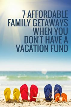 7 Affordable Family Getaways When You Dont Have a Vacation Fund   Budget Travel Tips   Money Saving Tips   Affordable Vacation Ideas   Frugal Living Tips