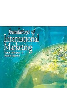 Foundations of International Marketing by Steve Johnston and Harold Beaton...