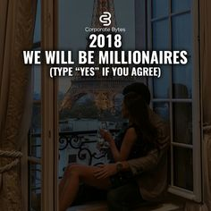 Yes, we will be millionaires 2018
