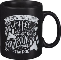 I Know You Love Coffee But You Know You Love Me More! - The Dog | Primitives by Kathy $12.99