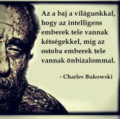 Charles Bukowski Truth Of Life, Sad Life, Work Quotes, Life Quotes, Quotations, Qoutes, Learning Quotes, Affirmation Quotes, Charles Bukowski