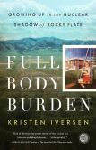 Full Body Burden: Growing Up in the Nuclear Shadow of Rocky Flats by Kristen Iverson