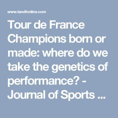 Tour de France Champions born or made: where do we take the genetics of performance? - Journal of Sports Sciences -