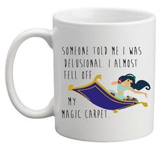 Somebody told me i was delusional, fell off my magical carpet disney mug.