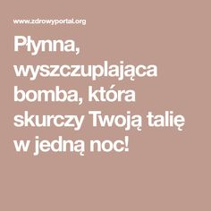 Płynna, wyszczuplająca bomba, która skurczy Twoją talię w jedną noc! Beauty Secrets, Beauty Hacks, Natural Body Detox, Burn Belly Fat, Natural Remedies, Smoothies, Health Fitness, Food And Drink, Healthy