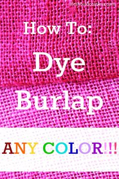How to dye burlap any color. The possibilities are endless and will bring your project to a whole new level of awesome! #burlapcraft #burlapdecor #diy {lifeshouldcostless.com}