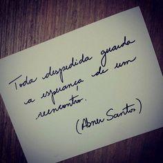 Toda despedida guarda a esperança de um reencontro. - Abner Santos