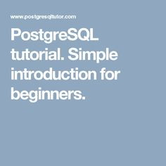PostgreSQL tutorial. Simple introduction for beginners.