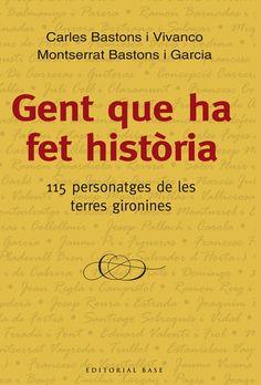 GENT QUE HA FET HISTÒRIA: 115 PERSONATGES DE LES TERRES GIRONINES – Carles Bastons [CL 9203 BAS: A 300 anys de la Guerra de Successió i a 100 de la Mancomunitat, el llibre neix amb la voluntat de retre homenatge a personatges que, des de les vuit comarques gironines, han contribuït a forjar una nació amb identitat pròpia i l'han projectat arreu del món: Monturil, Dalí, Josep Pallach, Espriu, Rahola, Vicens Vives, Tito Vilanova, Modest Prats, etc