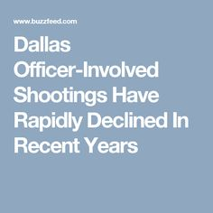 Dallas Officer-Involved Shootings Have Rapidly Declined In Recent Years
